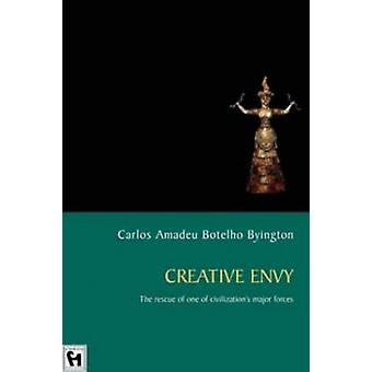 Creative Envy The Rescue of One of Civilizations Major Forces by Byington & Carlos Amadeu Botelho