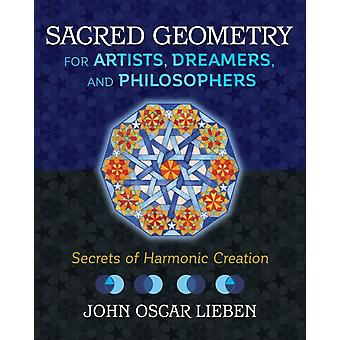 Sacred Geometry for Artists Dreamers and Philosophers by John O Lieben