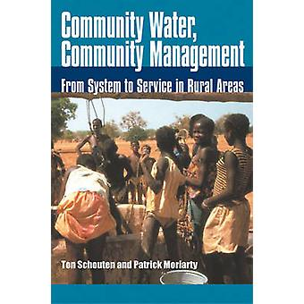 Community Water Community Management  From system to service in rural areas by Edited by Ton Schouten