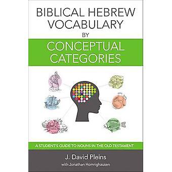 Bijbelse Hebreeuwse woordenschat op conceptuele categorieën een studenten gids voor zelfstandige naamwoorden in het Oude Testament door J David Pleins & met Jonathan Homrighausen