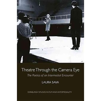 Theatre Through the Camera Eye by Laura Sava