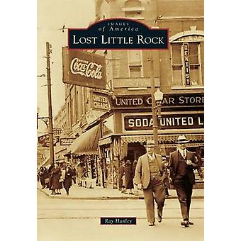 Lost Little Rock by Ray Hanley - 9781467113946 Book