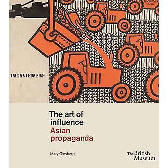 The Art of Influence - Asian Propaganda by Mary Ginsberg - 97807141247