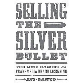 Selling the Silver Bullet - The Lone Ranger and Transmedia Brand Licen