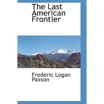 The Last American Frontier by Paxson & Frederic Logan