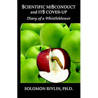 Scientific Misconduct and Its CoverUp Diary of a Whistleblower by Rivlin & Solomon