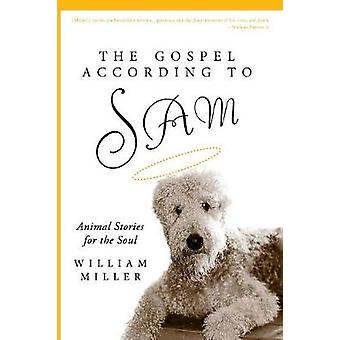 The Gospel According To Sam Animal Stories for the Soul by Miller & William