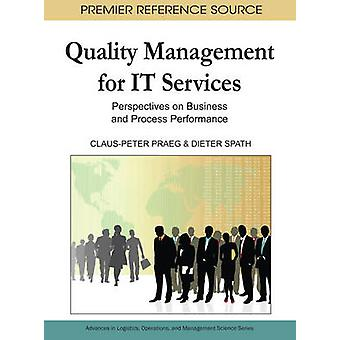 Quality Management for IT Services Perspectives on Business and Process Performance by Praeg & ClausPeter