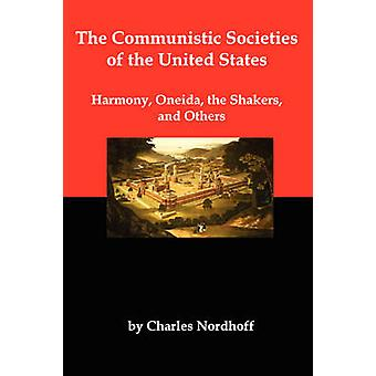 The Communistic Societies of the United States Harmony Oneida the Shakers and Others by Nordhoff & Charles