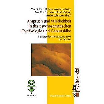 Anspruch und Wirklichkeit in der psychosomatischen Gynkologie und Geburtshilfe by StbelRichter & Yve
