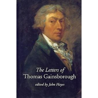 The Letters of Thomas Gainsborough by Hayes & John