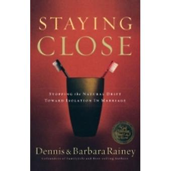 Staying Close Stopping the Natural Drift Toward Isolation in Marriage by Rainey & Dennis