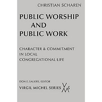 Public Worship and Public Work Character and Commitment in Local Congregational Life by Scharen & Christian