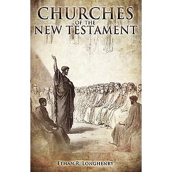 Churches of the New Testament by Longhenry & Ethan R.