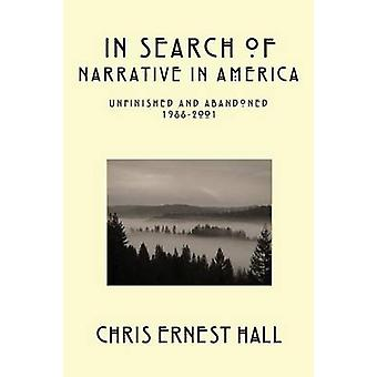 In Search of Narrative In America Unfinished and Abandoned 19882001 by Hall & Chris