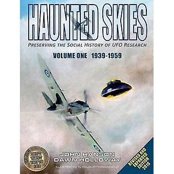 Haunted Skies Volume 1 19391959 Preserving the history of UFO research by Holloway & Dawn Marina