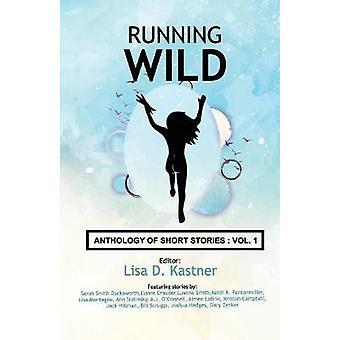 Running Wild Anthology of Stories Volume 1 by Kastner & Lisa Diane