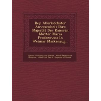 Bey Allerhochster Anwesenheit Ihro Majestat Der Kaiserin Mutter Maria Feodorowna in Weimar Maskenzug... by von Goethe & Johann Wolfgang