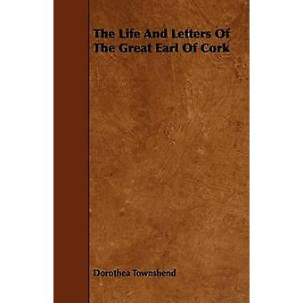 The Life And Letters Of The Great Earl Of Cork by Townshend & Dorothea