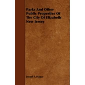 Parks And Other Public Properties Of The City Of Elizabeth New Jersey by Hague & Joseph T.