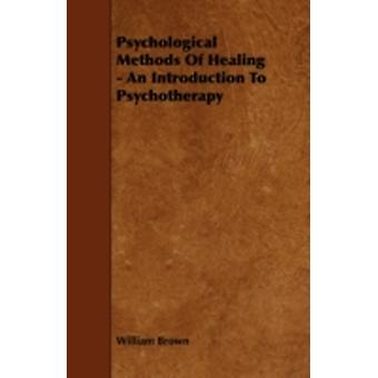 Psychological Methods of Healing  An Introduction to Psychotherapy by Brown & William