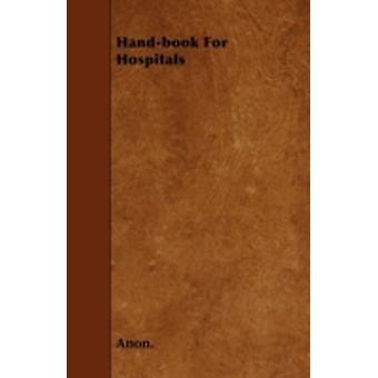 Handbook For Hospitals by Anon.