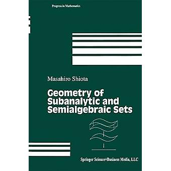Geometry of Subanalytic and Semialgebraic Sets by Shiota & Masahiro