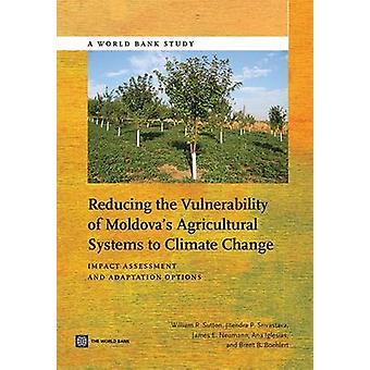 Vermindering van de kwetsbaarheid van Moldaviva's landbouwsystemen voor effectbeoordeling en aanpassingsopties voor klimaatverandering door Sutton & William R.