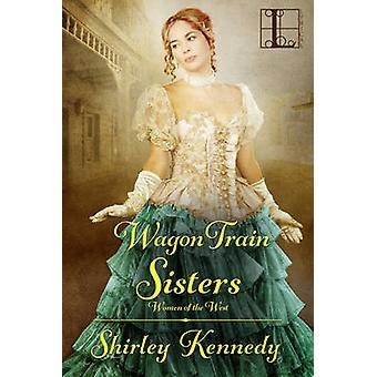 Wagon Train Sisters by Kennedy & Shirley
