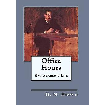 Office Hours One Academic Life by Hirsch & H. N.