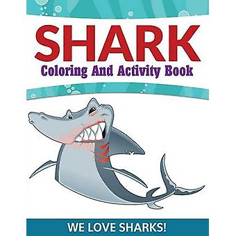 Shark Coloring And Activity Book We Love Sharks by Publishing LLC & Speedy
