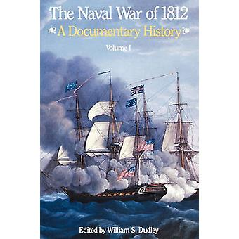 The Naval War of 1812 A Documentary History Volume I 1812 by Dudley & William S.