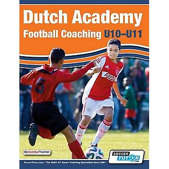 Dutch Academy Football Coaching U1011  Technical and Tactical Practices from Top Dutch Coaches by DeVoetbalTrainer