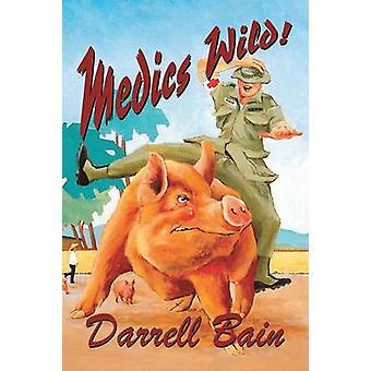 Medics Wild by Bain & Darrell