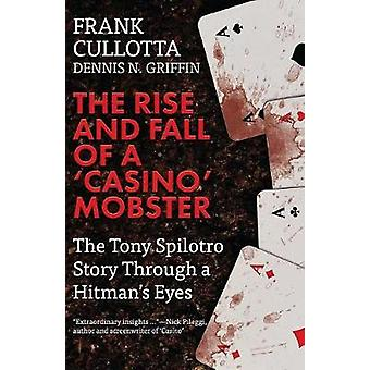 The Rise And Fall Of A Casino Mobster The Tony Spilotro Story Through A Hitmans Eyes by Griffin & Dennis