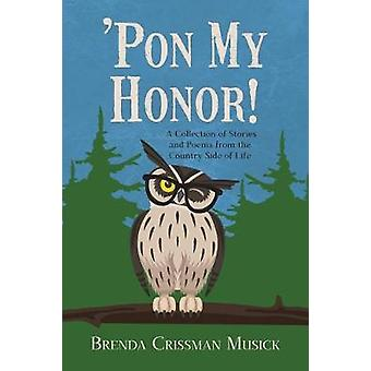 Pon My Honor A Collection of Stories and Poems from the Country Side of Life by Musick & Brenda Crissman