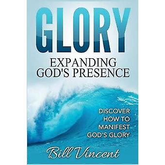Glory Expanding Gods Presence Discover How to Manifest Gods Glory by Vincent & Bill