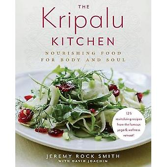 The Kripalu Kitchen - Nourishing Food for Body and Soul by Jeremy Rock
