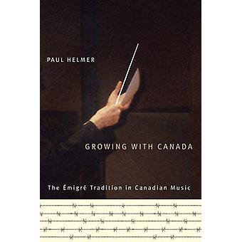 Growing with Canada - The Emigre Tradition in Canadian Music - Volume 6