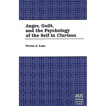 Anger, Guilt, and the Psychology of the Self in Clarissa (American University Studies Series 4: English Language...