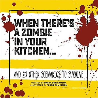 When Theres a Zombie in Your Kitchen  And 20 Other Scenarios to Survive by Moira Butterfield & Illustrated by Pedro Demetriou