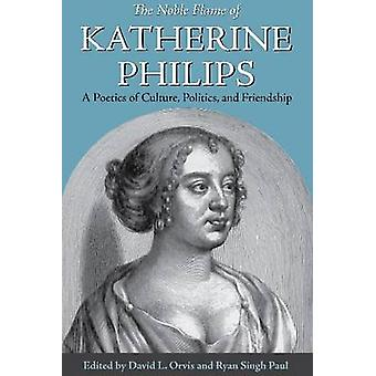 The Noble Flame of Katherine Philips - A Poetics of Culture - Politics