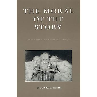 The Moral of the Story by Contributions by J Patrick Dobel & Contributions by Henry T Edmondson & Contributions by Gregory R Johnson & Contributions by Peter Kalkavage & Contributions by Judith Lee Kissell & Contributions by P