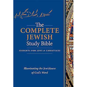 The Complete Jewish Study Bible - Illuminating the Jewishness of God's