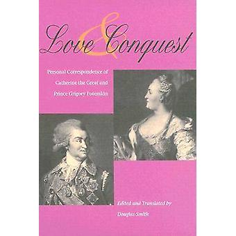 Love and Conquest - Personal Correspondence of Catherine the Great and