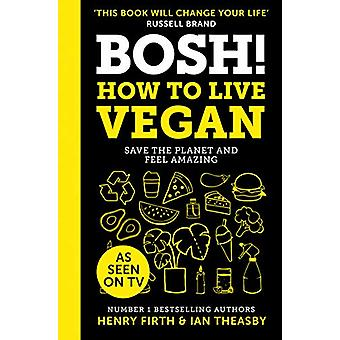 BOSH! How to Live Vegan by Henry Firth - 9780008349967 Book