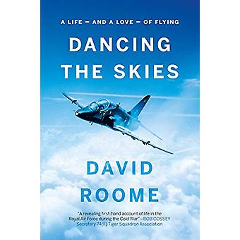 Dancing the Skies - A life - and a love - of flying by David Roome - 9