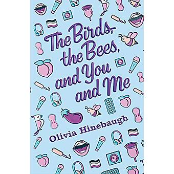 The Birds - the Bees - and You and Me by Olivia Hinebaugh - 978125023