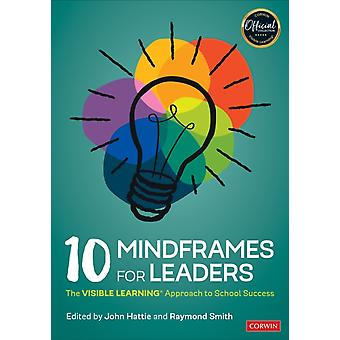 10 Mindframes for Leaders  The VISIBLE LEARNINGR Approach to School Success by Edited by John Hattie & Edited by Raymond L Smith