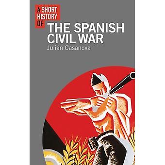 A Short History of the Spanish Civil War by Prof Julian Casanova